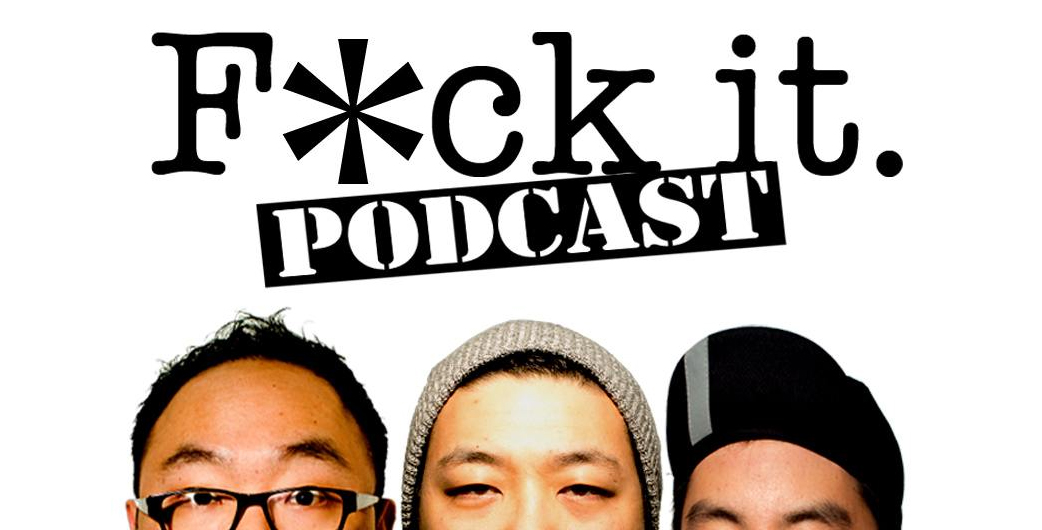 F*ck it. Podcast
